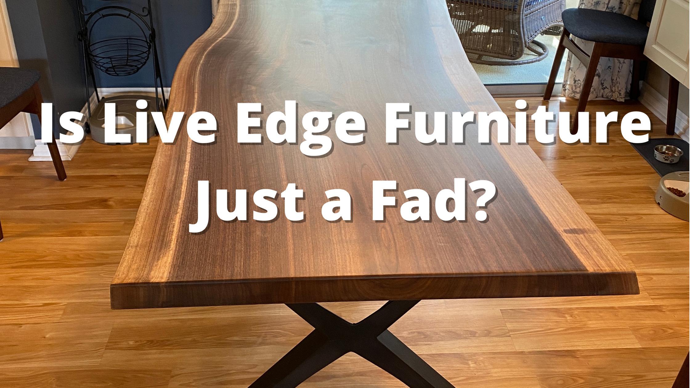 is live edge furniture a fad