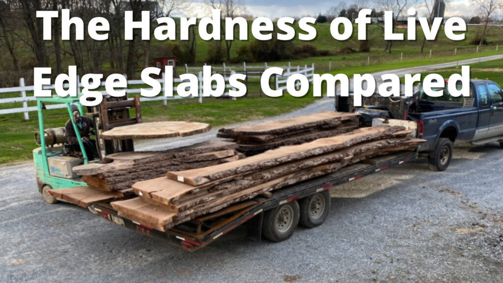 hardenss of live edge slabs compared