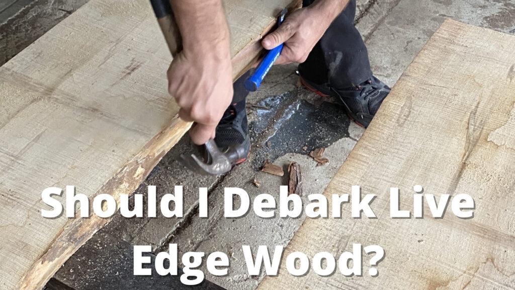 debarking live edge slabs